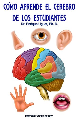 Como aprende el cerebro de los estudiantes.: Dr. Enrique Uguet Ph.D. por Enrique Uguet
