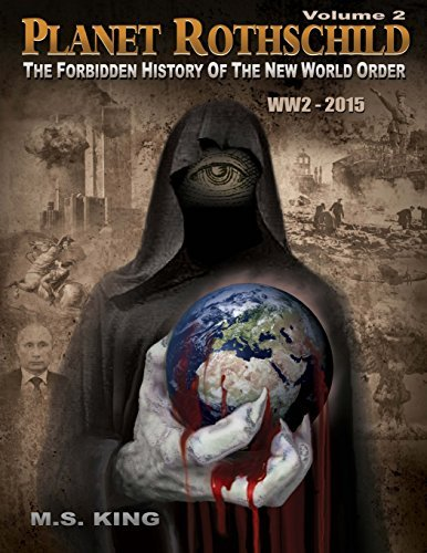 Planet Rothschild: The Forbidden History of the New World Order (WW2 - 2015): Volume 2 by M S King (2015-07-07)