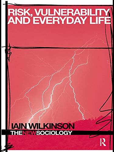 Risk, Vulnerability and Everyday Life (The New Sociology)