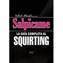 SALPICAME: la guía completa al SQUIRTING