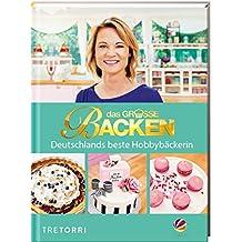 Das große Backen: Deutschlands beste Hobbybäckerin - Das Siegerbuch 2018