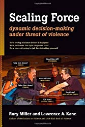 Scaling Force: Dynamic Decision Making Under Threat of Violence by Rory Miller (2012-10-16)