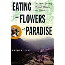 Eating the Flowers of Paradise: One Man's Journey Through Ethiopia and Yemen