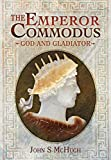 The Emperor Commodus: God and Gladiator