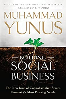 Building Social Business: The New Kind of Capitalism That Serves Humanitys Most Pressing Needs (English Edition)