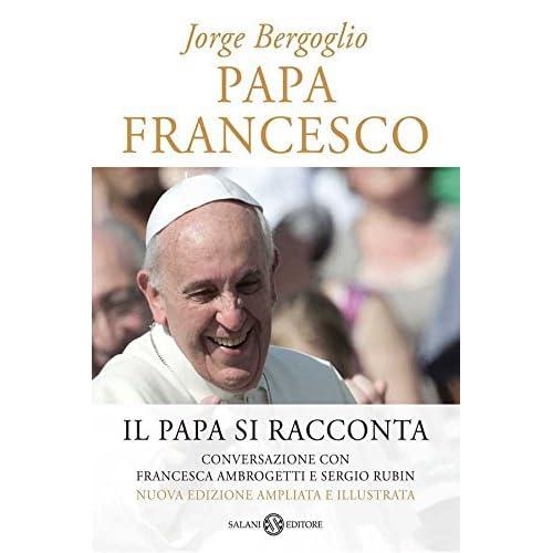 Papa Francesco (Edizione Speciale Illustrata): Il Nuovo Papa Si Racconta