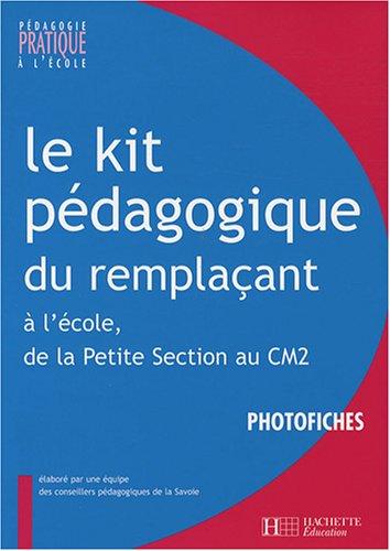 Le kit pédagogique du remplaçant : A l'école, de la Petite Section au CM2 Photofiches