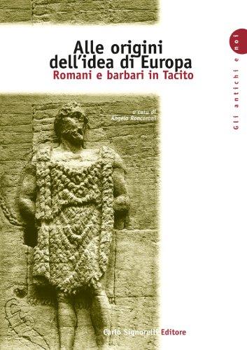 Alle origini dell'idea di Europa. Romani e barbari in Tacito. Per le Scuole superiori