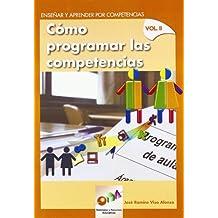 Enseñar y Aprender por Competencias. Vol. II: Cómo Programar las Competencias (Materiales y Recursos Educativos)