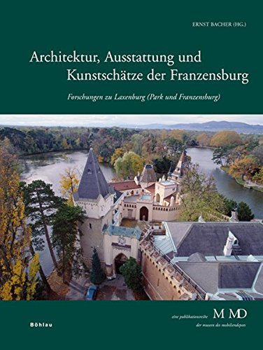 Architektur, Ausstattung und Kunstschätze der Franzensburg. Forschungen zu Laxenburg (Park und...
