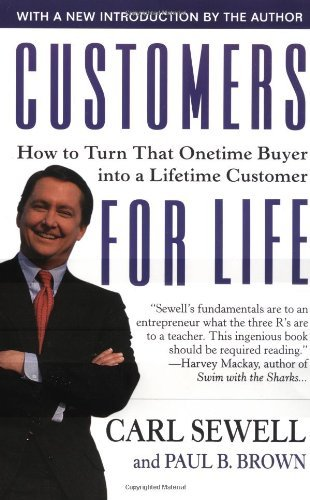 CUSTOMERS FOR LIFE: HOW TO TURN THAT ONE TIME BUYER INTO A LIFELONG CUSTOMER by Carl Sewell (1998-07-01)