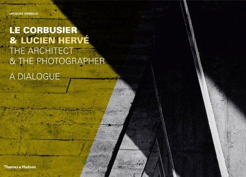 Le Corbusier & Lucien Hervé: The Architect & The Photographer - A Dialogue por Jacques Sbriglio