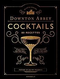 Le livre des cocktails de Downton Abbey: 80 recettes par  Marabout