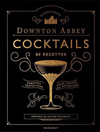 Le livre des cocktails de Downton Abbey: 80 recettes par Collectif