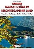 Die schönsten Tagesausflüge im Berchtesgadener Land: Wandern  Radfahren  Baden  Einkehr  Kultur