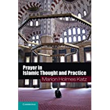 Prayer in Islamic Thought and Practice (Themes in Islamic History, Band 6)