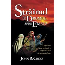 The Stranger on the Road to Emmaus (Romanian): A Clean and Simple Explanation of the World's Best Seller (Romanian Edition) by John R. Cross (2007-08-01)