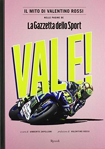 Vale! Il mito di Valentino Rossi nelle pagine deLa Gazzetta dello Sport. Ediz. illustrata