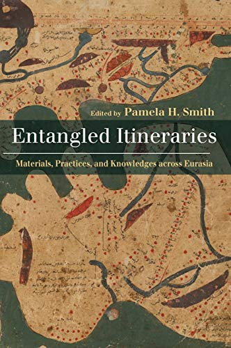 Entangled Itineraries: Materials, Practices, and Knowledges across Eurasia (English Edition)