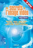 Les secrets de l'image vidéo :  Colorimétrie -  Eclairage - Optique - Caméra - Signal vidéo - Compression numérique - Formats d'images - Formats d'enregistrement