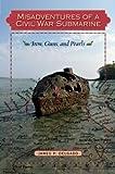 Delgado, J:  Misadventures of a Civil War Submarine (Ed Rachal Foundation Nautical Archaeology) - James P. Delgado