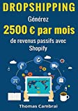 Dropshipping : Générez 2500 € par mois de revenus passifs avec Shopify (French Edition)