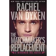 The Matchmaker's Replacement (Wingmen Inc.) by Rachel Van Dyken (2016-08-09)