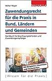 Zuwendungsrecht für die Praxis in Bund, Ländern und Gemeinden: Handbuch für Bewilligungsbehörden und Zuwendungsempfänger - Volker Mayer