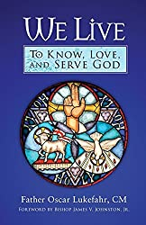 We Live: To Know, Love, and Serve God by Father Oscar Lukefahr CM (2010-03-01)
