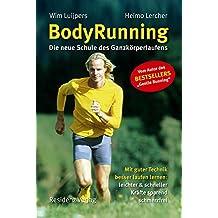 BodyRunning: Die neue Schule des Ganzkörperlaufens. Mit guter Technik besser laufen lernen: leichter und schneller, Kräfte sparend, schmerzfrei