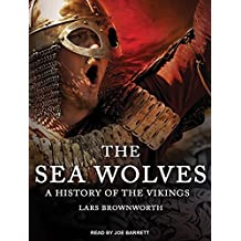 The Sea Wolves: A History of the Vikings by Lars Brownworth (2015-06-23)