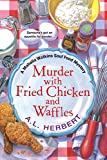 Front cover for the book Murder with Fried Chicken and Waffles (A Mahalia Watkins Mystery) by A.L. Herbert
