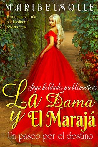 La Dama y El Marajá: Un paseo por el destino ( Novela Histórica Romántica ) (Saga Beldades Problemáticas nº 3)