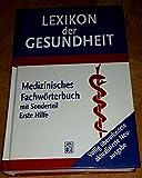LEXIKON DER GESUNDHEIT Medizinisches Fachwörterbuch mit Sonderteil Erste Hilfe