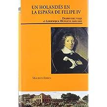 Un holandés en la españa de Felipe IV: Diario del viaje de Lodewijck Huygens (1660-1661) (Visiones hispanas)