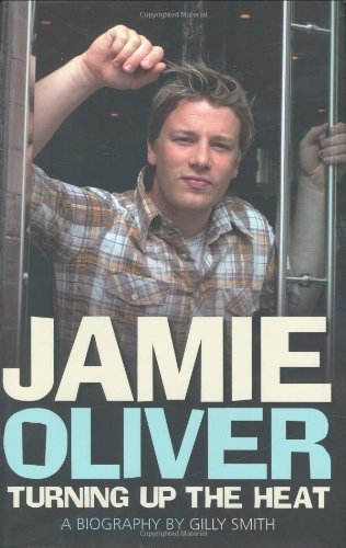 Jamie Oliver: Turning Up the Heat by Gilly Smith (5-Jun-2006) Hardcover
