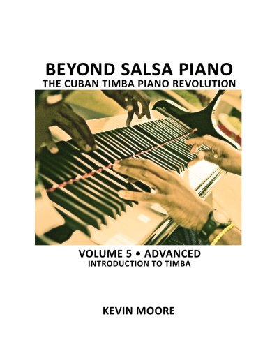 Beyond Salsa Piano: The Cuban Timba Piano Revolution: Volume 5- Introducing Timba