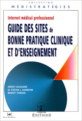 Internet médical professionnel. Guide des sites de bonne pratique clinique