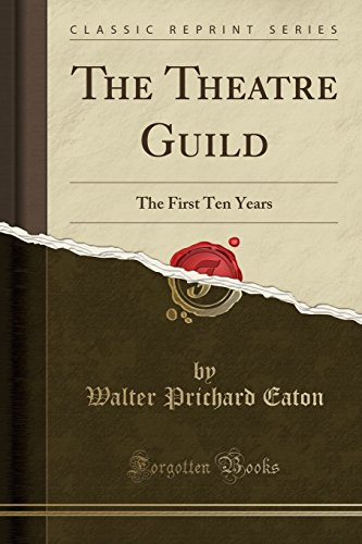The Theatre Guild: The First Ten Years (Classic Reprint)