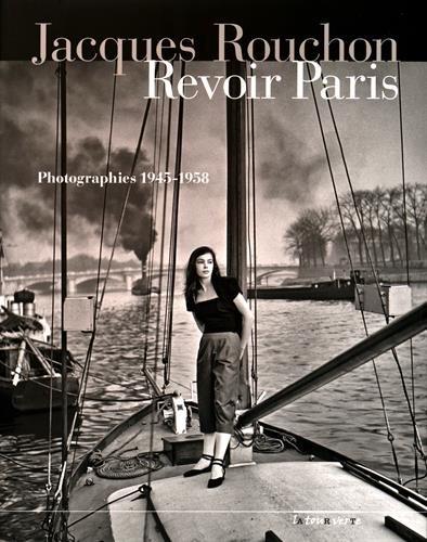 Revoir Paris : Photographies 1945-1958 par Jacques Rouchon