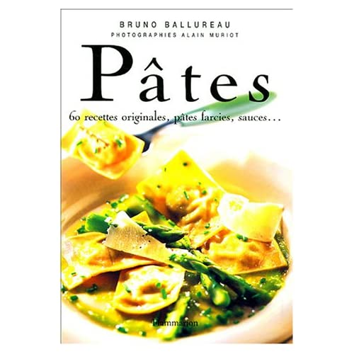 Pâtes : 60 recettes originales, pâtes farcies, sauces...