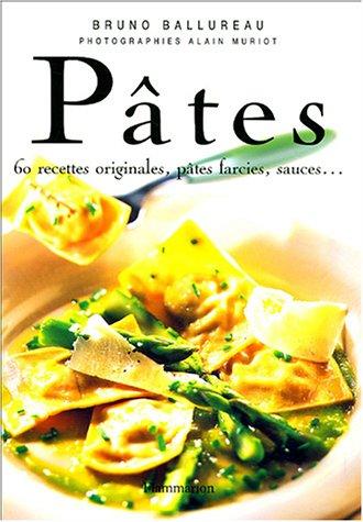 Pâtes : 60 recettes originales, pâtes farcies, sauces... par Bruno Ballureau