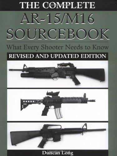 The Complete Ar-15/M16 Sourcebook: What Every Shooter Needs to Know (Ar-15 Sniper)