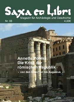 Die Krise der römischen Republik. Von den Gracchen bis Augustus (Saxa et Libri 8) von [Pohlke, Annette]