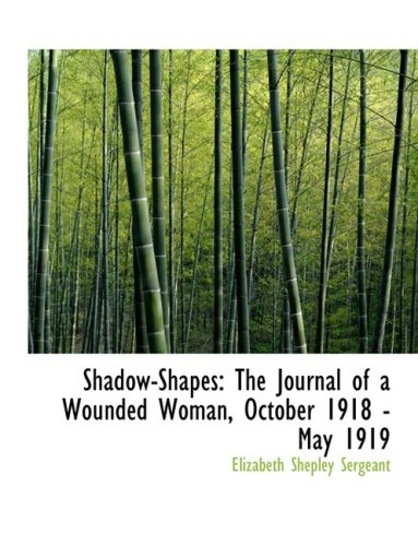 Shadow-Shapes: The Journal of a Wounded Woman, October 1918 - May 1919: The Journal of a Wounded Woman, October 1918 - May 1919 (Large Print Edition)