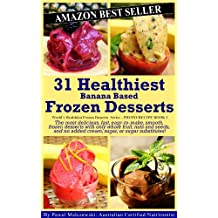 31 Healthiest Banana Based Frozen Desserts: The most delicious, fast, easy-to-make, smooth, frozen desserts with only whole fruit, nuts and seeds, and ... Desserts Series Book 2) (English Edition)