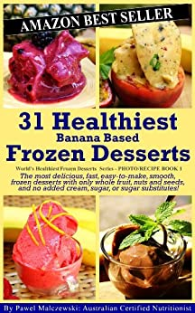 31 Healthiest Banana Based Frozen Desserts: The most delicious, fast, easy-to-make, smooth, frozen desserts with only whole fruit, nuts and seeds, and ... Desserts Series Book 2) (English Edition) von [Malczewski, Pawel]