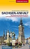 Sachsen-Anhalt: Mit Magdeburg, Halle (Saale), Dessau, Lutherstadt Wittenberg, Naumburg und Ostharz