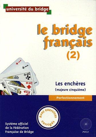 Le bridge français (2) : Les enchères (majeure cinquième), Avec exercices corrigés par Université du bridge