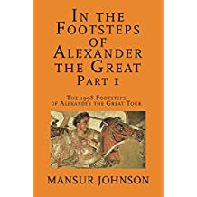 In the Footsteps of Alexander the Great, Part 1: The  1998 Footsteps of Alexander the Great Tour (English Edition)